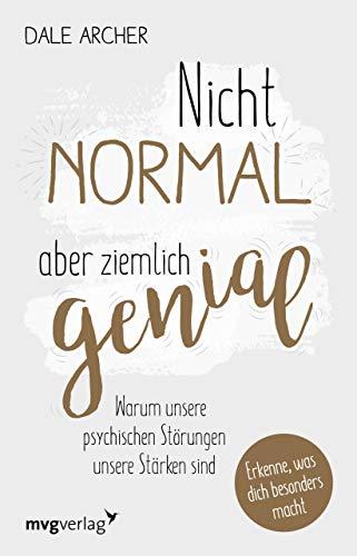 Nicht normal, aber ziemlich genial: Warum unsere psychischen Störungen unsere...