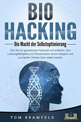 BIOHACKING - Die Macht der Selbstoptimierung: Wie Sie Ihr genetisches Potenzial voll...