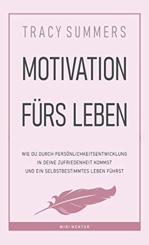 Motivation fürs Leben: Wie du durch Persönlichkeitsentwicklung in deine...