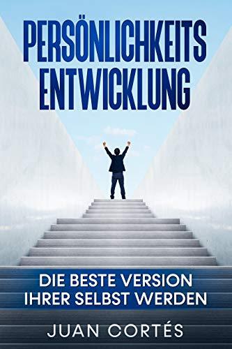 Persönlichkeitsentwicklung-Die beste Version Ihrer selbst werden: Das Buch für...