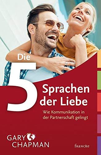 Die fünf Sprachen der Liebe - Wie Kommunikation in der Partnerschaft gelingt