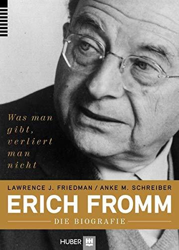 Erich Fromm – die Biografie: Was man gibt, verliert man nicht