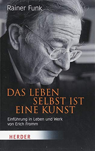 Das Leben selbst ist eine Kunst: Einführung in Leben und Werk von Erich Fromm...