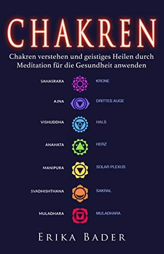 Chakren: Chakren verstehen und geistiges Heilen durch Meditation für die Gesundheit...