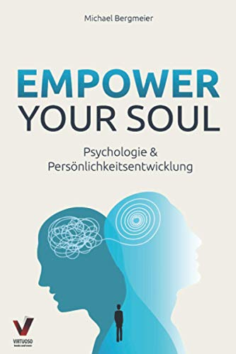Empower your soul - Psychologie & Persönlichkeitsentwicklung: Wie Sie Ihr...