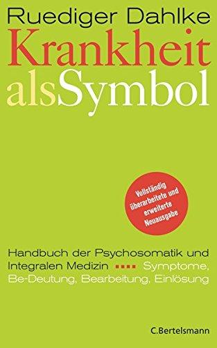 Krankheit als Symbol: Ein Handbuch der Psychosomatik. Symptome, Be-Deutung,...