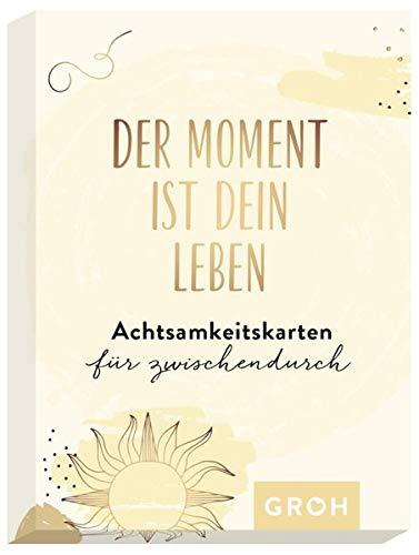 Der Moment ist dein Leben - Achtsamkeitskarten für zwischendurch