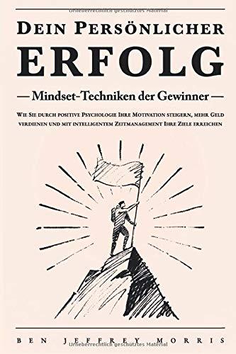 Dein persönlicher ERFOLG - Mindset-Techniken der Gewinner: Wie Sie durch positive...