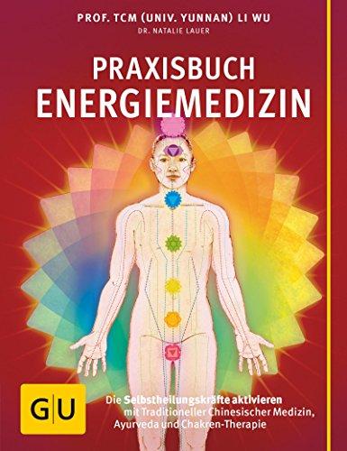 Praxisbuch Energiemedizin: Die Selbstheilungskräfte aktivieren mit Traditioneller...