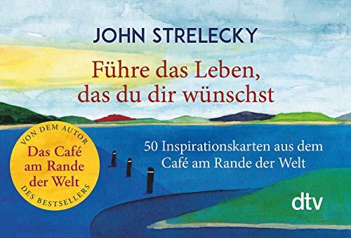Führe das Leben, das du dir wünschst: 50 Inspirationskarten aus dem Café am Rande...