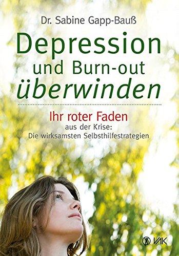 Depression und Burn-out überwinden: Ihr roter Faden aus der Krise: Die wirksamsten...