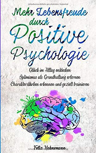 Mehr Lebensfreude durch Positive Psychologie: Glück im Alltag entdecken   Optimismus...
