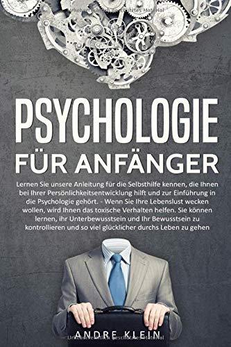 Psychologie für Anfänger - Lernen Sie unsere Anleitung für die Selbsthilfe kennen,...