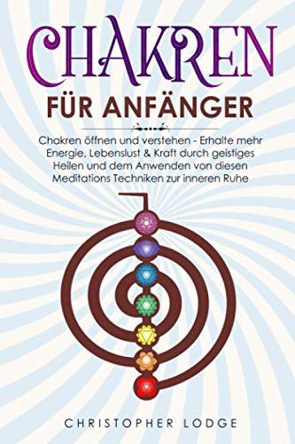 Chakren für Anfänger: Chakren öffnen und verstehen - Erhalte mehr Energie,...