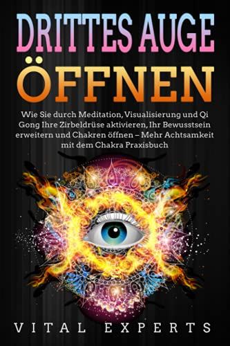 DRITTES AUGE ÖFFNEN: Wie Sie durch Meditation, Visualisierung und Qi Gong Ihre...