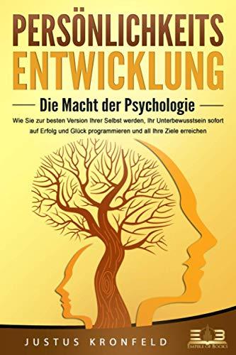 PERSÖNLICHKEITSENTWICKLUNG - Die Macht der Psychologie: Wie Sie zur besten Version...