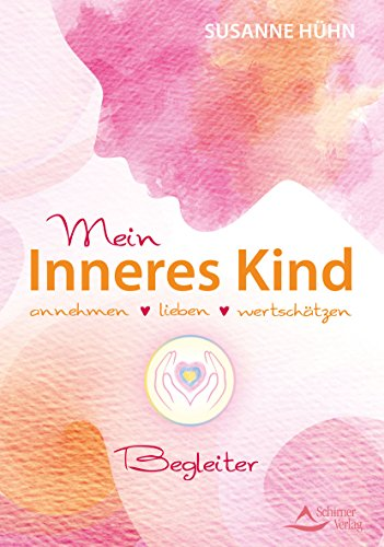 Mein Inneres-Kind-Begleiter: annehmen – lieben – wertschätzen