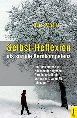 Selbst-Reflexion als soziale Kernkompetenz: Ein Blick hinter die Kulissen der eigenen...