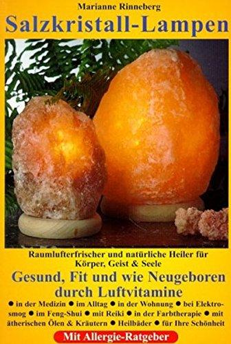 Salzkristall-Lampen: Raumlufterfrischer und natürliche Heiler für Körper, Geist...