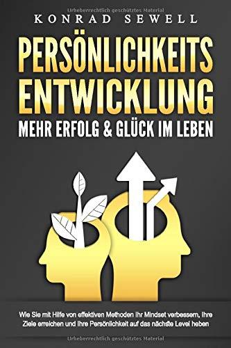 PERSÖNLICHKEITSENTWICKLUNG - Mehr Erfolg & Glück im Leben: Wie Sie mit Hilfe von...
